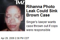Rihanna Photo Leak Could Sink Brown Case