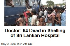 Doctor: 64 Dead in Shelling of Sri Lankan Hospital