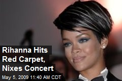 Rihanna Hits Red Carpet, Nixes Concert
