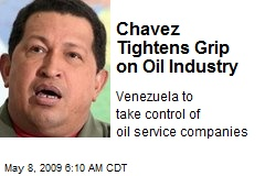 Chavez Tightens Grip on Oil Industry