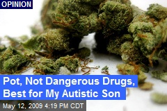 Pot, Not Dangerous Drugs, Best for My Autistic Son