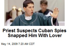 Priest Suspects Cuban Spies Snapped Him With Lover