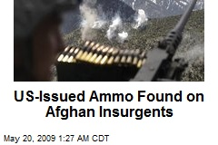 US-Issued Ammo Found on Afghan Insurgents
