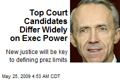 Top Court Candidates Differ Widely on Exec Power