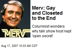 Merv: Gay and Closeted to the End. Columnist wonders why talk show host kept ...