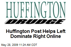 Huffington Post Helps Left Dominate Right Online