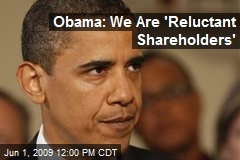 Obama: We Are 'Reluctant Shareholders'