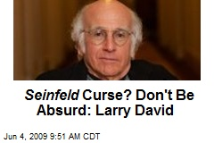Seinfeld Curse? Don&#39;t Be Absurd: Larry David