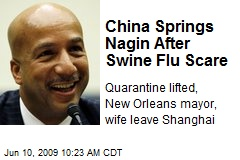 China Springs Nagin After Swine Flu Scare