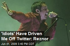 'Idiots' Have Driven Me Off Twitter: Reznor