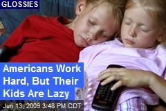 Americans Work Hard, But Their Kids Are Lazy