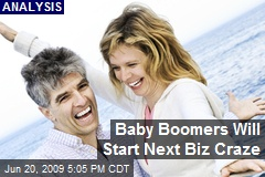 Baby Boomers Will Start Next Biz Craze