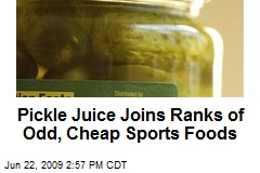 Pickle Juice Joins Ranks of Odd, Cheap Sports Foods