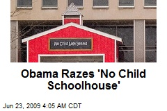 Obama Razes &#39;No Child Schoolhouse&#39;