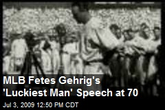 MLB Fetes Gehrig's 'Luckiest Man' Speech at 70