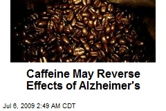 Caffeine May Reverse Effects of Alzheimer&#39;s