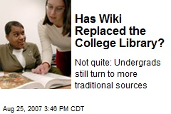 Has Wiki Replaced the College Library?