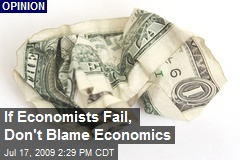 If Economists Fail, Don't Blame Economics