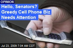 Hello, Senators? Greedy Cell Phone Biz Needs Attention
