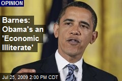 Barnes: Obama&#39;s an &#39;Economic IIliterate&#39;