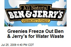 Greenies Freeze Out Ben &amp;amp; Jerry&#39;s for Water Waste