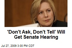 &#39;Don&#39;t Ask, Don&#39;t Tell&#39; Will Get Senate Hearing