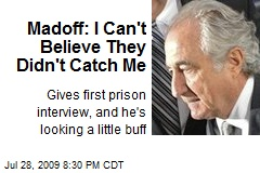 Madoff: I Can&#39;t Believe They Didn&#39;t Catch Me