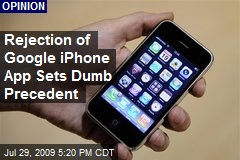 Rejection of Google iPhone App Sets Dumb Precedent