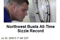 Northwest Busts All-Time Sizzle Record