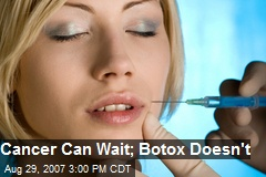 Cancer Can Wait; Botox Doesn't