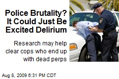 Police Brutality? It Could Just Be Excited Delirium