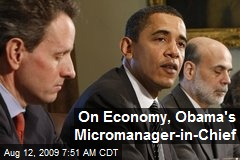 On Economy, Obama's Micromanager-in-Chief
