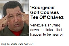 'Bourgeois' Golf Courses Tee Off Chávez