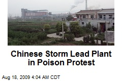 Chinese Storm Lead Plant in Poison Protest