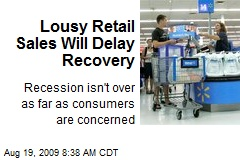 Lousy Retail Sales Will Delay Recovery