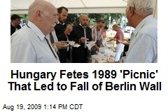 Hungary Fetes 1989 &#39;Picnic&#39; That Led to Fall of Berlin Wall