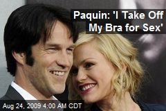 Paquin: &#39;I Take Off My Bra for Sex&#39;