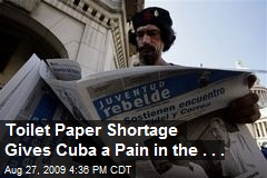 Toilet Paper Shortage Gives Cuba a Pain in the . . .