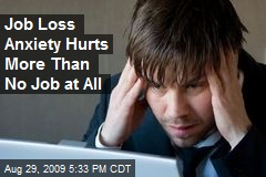 Job Loss Anxiety Hurts More Than No Job at All