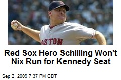 Red Sox Hero Schilling Won't Nix Run for Kennedy Seat
