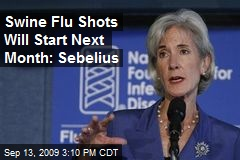 Swine Flu Shots Will Start Next Month: Sebelius