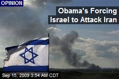 Obama's Forcing Israel to Attack Iran