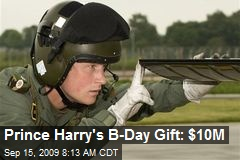 Prince Harry's B-Day Gift: $10M