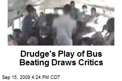 Drudge's Play of Bus Beating Draws Critics