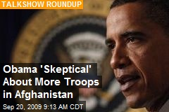 Obama 'Skeptical' About More Troops in Afghanistan