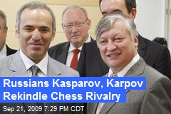 Russians Kasparov, Karpov Rekindle Chess Rivalry