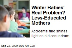 Winter Babies&#39; Real Problem? Less-Educated Mothers