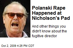 Polanski Rape Happened at Nicholson&#39;s Pad