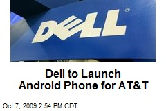 Dell to Launch Android Phone for AT&T