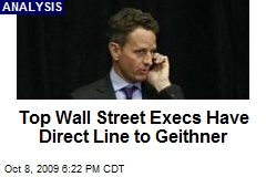 Top Wall Street Execs Have Direct Line to Geithner